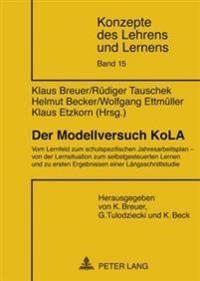 Der Modellversuch Kola: Vom Lernfeld Zum Schulspezifischen Jahresarbeitsplan - Von Der Lernsituation Zum Selbstgesteuerten Lernen Und Zu Erste