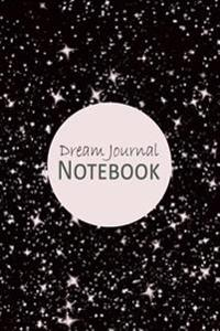Dream Journal Notebook: Blank Journal Diary for You to Record Your Dreams, Their Meanings & the Significance in Your Life