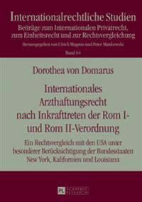 Internationales Arzthaftungsrecht Nach Inkrafttreten Der ROM I- Und ROM II-Verordnung: Ein Rechtsvergleich Mit Den USA Unter Besonderer Beruecksichtig