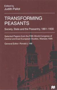 Transforming Peasants: Society, State and the Peasantry, 1861-1930