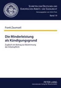 Die Minderleistung ALS Kuendigungsgrund: Zugleich Ein Beitrag Zur Bestimmung Der Arbeitspflicht