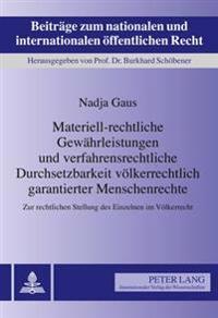 Materiell-Rechtliche Gewaehrleistungen Und Verfahrensrechtliche Durchsetzbarkeit Voelkerrechtlich Garantierter Menschenrechte: Zur Rechtlichen Stellun