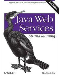 Java Web Services: Up and Running: A Quick, Practical, and Thorough Introduction