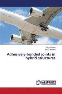 Adhesively-Bonded Joints in Hybrid Structures
