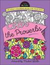 Color the Proverbs: An Adult Coloring Book for Your Soul