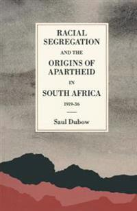 Racial Segregation and the Origins of Apartheid in South Africa, 1919-36