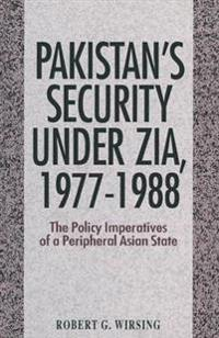 Pakistan's Security Under Zia, 1977–1988