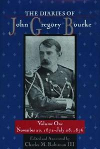 The Diaries of John Gregory Bourke, Volume 1: November 20, 1872, to July 28, 1876