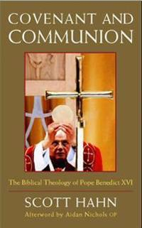 Covenant and communion - the biblical theology of pope benedict xvi