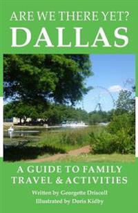 Are We There Yet? Dallas: A Guide to Family Travel and Activities in Dallas, Texas