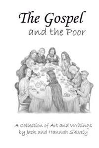 The Gospel and the Poor: A Collection of Art and Writings by Jack and Hannah Shively