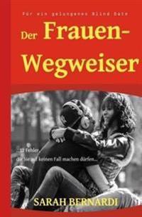 Der Frauenwegweiser Für Ein Gelungenes Blind Date: ...12 Fehler, Die Sie Auf Keinen Fall Machen Dürfen...