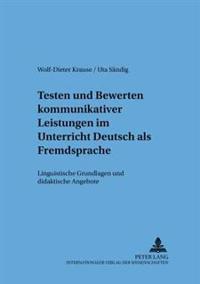 Testen Und Bewerten Kommunikativer Leistungen Im Unterricht Deutsch ALS Fremdsprache: Linguistische Grundlagen Und Didaktische Angebote