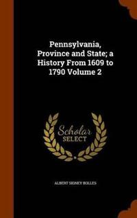 Pennsylvania, Province and State; A History from 1609 to 1790 Volume 2