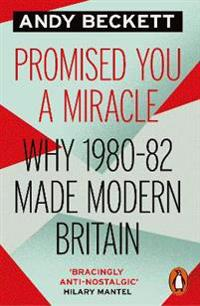 Promised you a miracle - why 1980-82 made modern britain