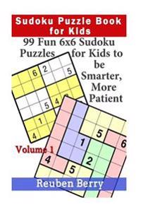 Sudoku Puzzle Book for Kids: 99 Fun 6x6 Sudoku Puzzles for Kids to Be Smarter, More Patient (Volume 1)