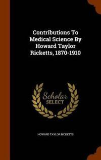 Contributions to Medical Science by Howard Taylor Ricketts, 1870-1910