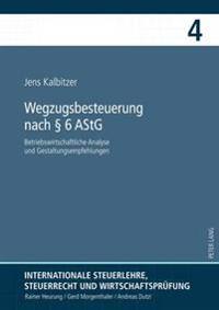 Wegzugsbesteuerung Nach § 6 Astg: Betriebswirtschaftliche Analyse Und Gestaltungsempfehlungen
