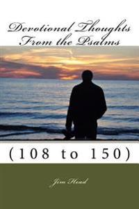 Devotional Thoughts from the Psalms: (108-150)