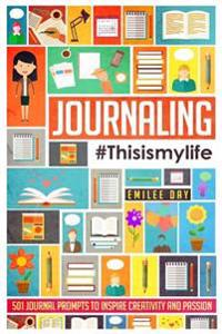 Journaling: #This Is My Life: 501 Journal Prompts to Inspire Creativity and Passion