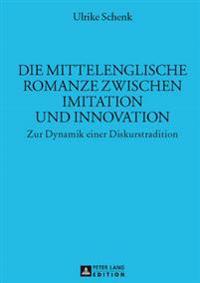 Die Mittelenglische Romanze Zwischen Imitation Und Innovation: Zur Dynamik Einer Diskurstradition
