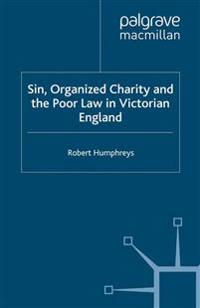 Sin, Organized Charity and the Poor Law in Victorian England