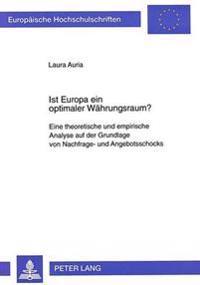 Ist Europa Ein Optimaler Waehrungsraum?: Eine Theoretische Und Empirische Analyse Auf Der Grundlage Von Nachfrage- Und Angebotsschocks