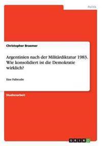 Argentinien nach der Militärdiktatur 1983. Wie konsolidiert ist die Demokratie wirklich?