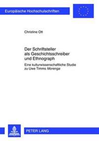 """Der Schriftsteller ALS Geschichtsschreiber Und Ethnograph: Eine Kulturwissenschaftliche Studie Zu Uwe Timms """"Morenga"""""""