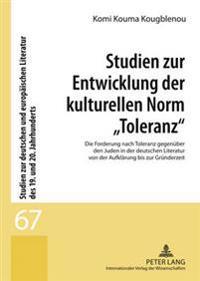 Studien Zur Entwicklung Der Kulturellen Norm «toleranz»: Die Forderung Nach Toleranz Gegenueber Den Juden in Der Deutschen Literatur Von Der Aufklaeru