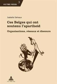 Ces Belges Qui Ont Soutenu l'Apartheid: Organisations, Réseaux Et Discours
