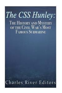 The CSS Hunley: The History and Mystery of the Civil War's Most Famous Submarine