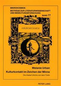 Kulturkontakt Im Zeichen Der Minne: Die «arabel» Ulrichs Von Dem Tuerlin