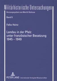 Landau in Der Pfalz Unter Franzoesischer Besatzung 1945-1949