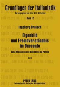 Eigenbild Und Fremdverstaendnis Im Duecento: Teil 1 Saba Malaspina - Teil 2 Salimbene Da Parma