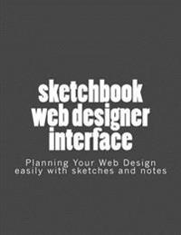 Sketchbook Web Designer Interface: Planning Your Web Design Easily with Sketches and Notes.