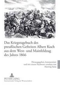Das Kriegstagebuch Des Preussischen Gefreiten Albert Koch Aus Dem West- Und Mainfeldzug Des Jahres 1866