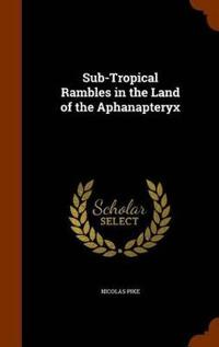 Sub-Tropical Rambles in the Land of the Aphanapteryx