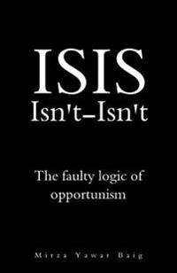 Isis Isnt-Isnt: The Faulty Logic of Opportunism