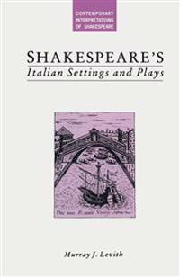 Shakespeare's Italian Settings and Plays