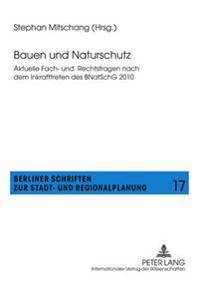Bauen Und Naturschutz: Aktuelle Fach- Und Rechtsfragen Nach Dem Inkrafttreten Des Bnatschg 2010