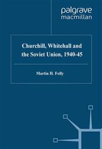Churchill, Whitehall and the Soviet Union, 1940–45