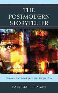 The Postmodern Storyteller: Donoso, García Márquez, and Vargas Llosa