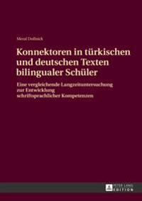 Konnektoren in Tuerkischen Und Deutschen Texten Bilingualer Schueler: Eine Vergleichende Langzeituntersuchung Zur Entwicklung Schriftsprachlicher Komp