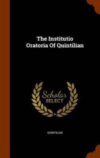 The Institutio Oratoria of Quintilian