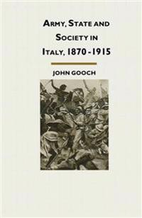 Army, State and Society in Italy, 1870-1915