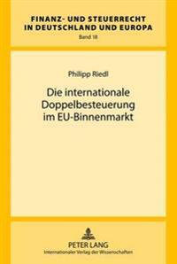 Die Internationale Doppelbesteuerung Im Eu-Binnenmarkt