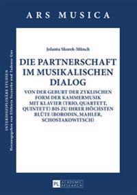Die Partnerschaft Im Musikalischen Dialog: Von Der Geburt Der Zyklischen Form Der Kammermusik Mit Klavier (Trio, Quartett, Quintett) Bis Zu Ihrer Hoec