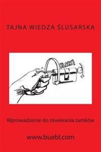 Tajna Wiedza Slusarska: Wprowadzenie Do Otwierania Zamków