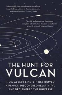 Hunt for vulcan - how albert einstein destroyed a planet and deciphered the